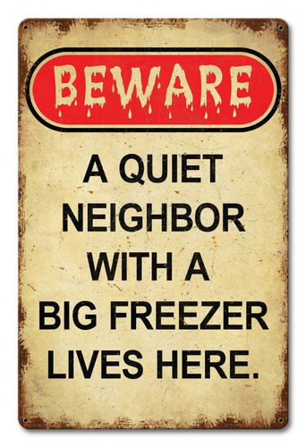 Beware Neighbor With Freezer Metal Sign 12 x 18 Inches