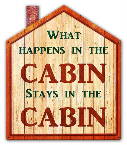 What Happens In The Cabin Metal Sign 13 x 15 Inches