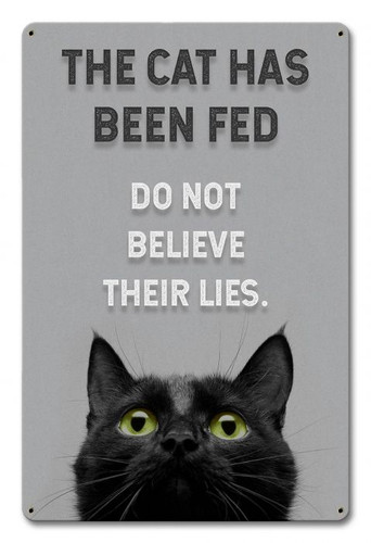 Cat Has Been Fed Metal Sign 12 x 18 Inches