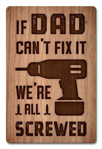 Dad Can't Fix Screwed Metal Sign 12 x 18 Inches