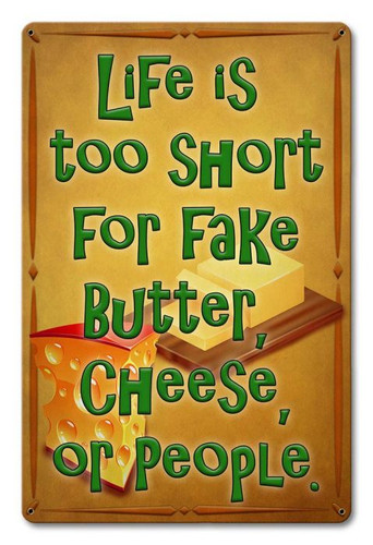 Life Is Too Short Butter Cheese People Metal Sign 12 x 18 Inches