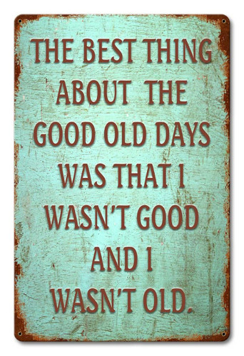 Best Thing About The Good Old Days... Metal Sign 12 x 18 Inches