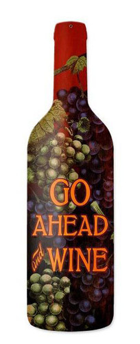 Go Ahead Wine Custom Shape Metal Sign 8 x 26 Inches