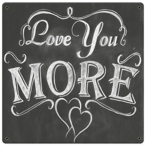 Love You More Metal Sign 12 x 12 Inches
