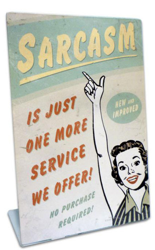 Sarcasm  Table Topper Metal Sign 6 x 9 Inches