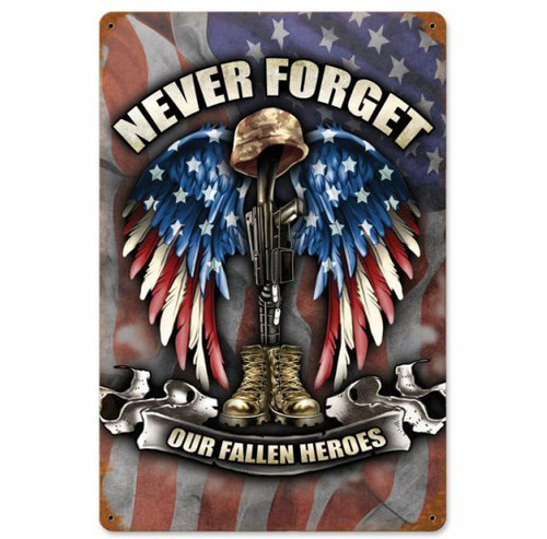 Never Forget Our Fallen Heroes Metal Sign 18 x 12 Inches