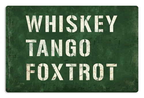 Whiskey Tango Foxtrot Metal Sign  18 x 12 Inches