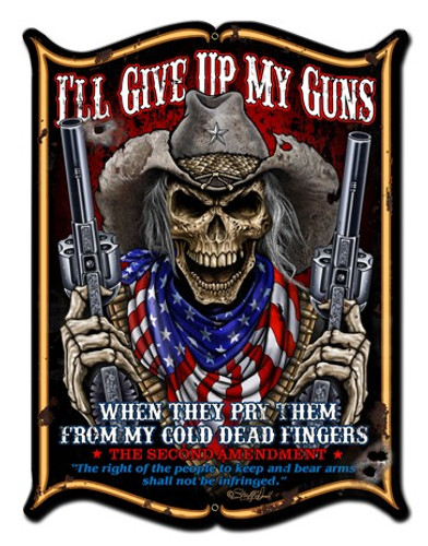 I'll Give Up My Guns Metal Sign 14 x 19 Inches