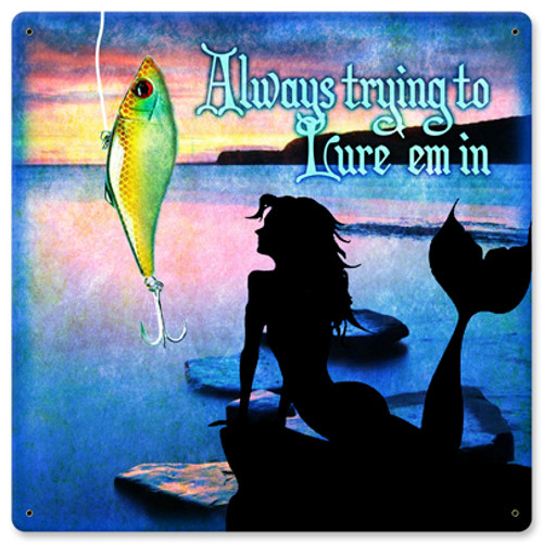 Always Trying To Lure em In Metal Sign 12 x 12 Inches