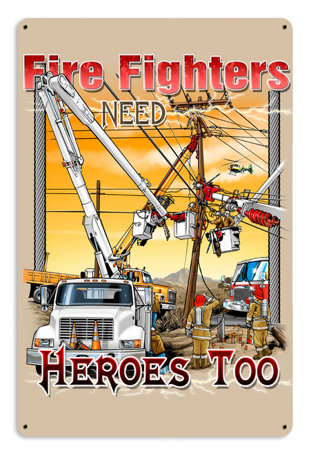 Fire Fighters Need Heroes Metal Sign 12 x 18 Inches