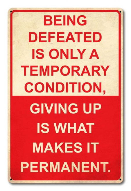 Being Defeated Metal Sign 12 x 18 Inches