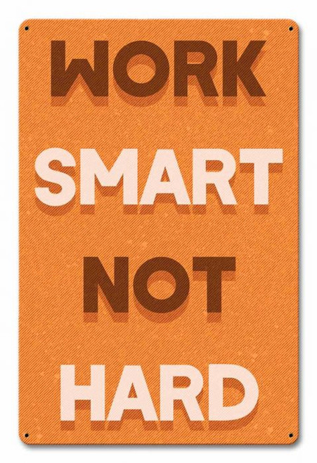Work Smart Not Hard Metal Sign 12 x 18 Inches
