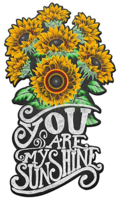 You Are My Sunshine Sunflowers Metal Sign 14 x 24 Inches