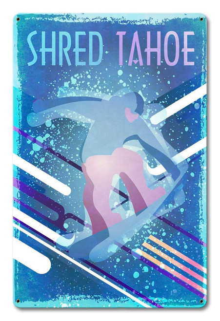 Shred Tahoe Metal Sign 12 x 18 Inches