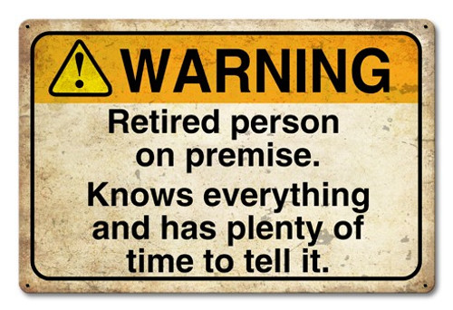 Warning Retired Person On Premise Metal Sign 18 x 12 Inches