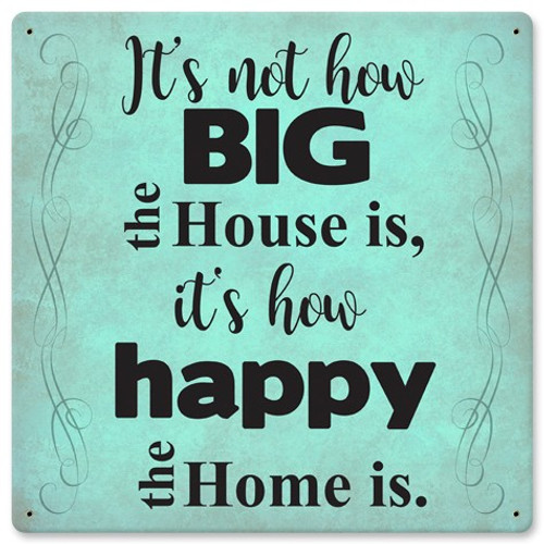 How Big The House Is Metal Sign 12 x 12 Inches