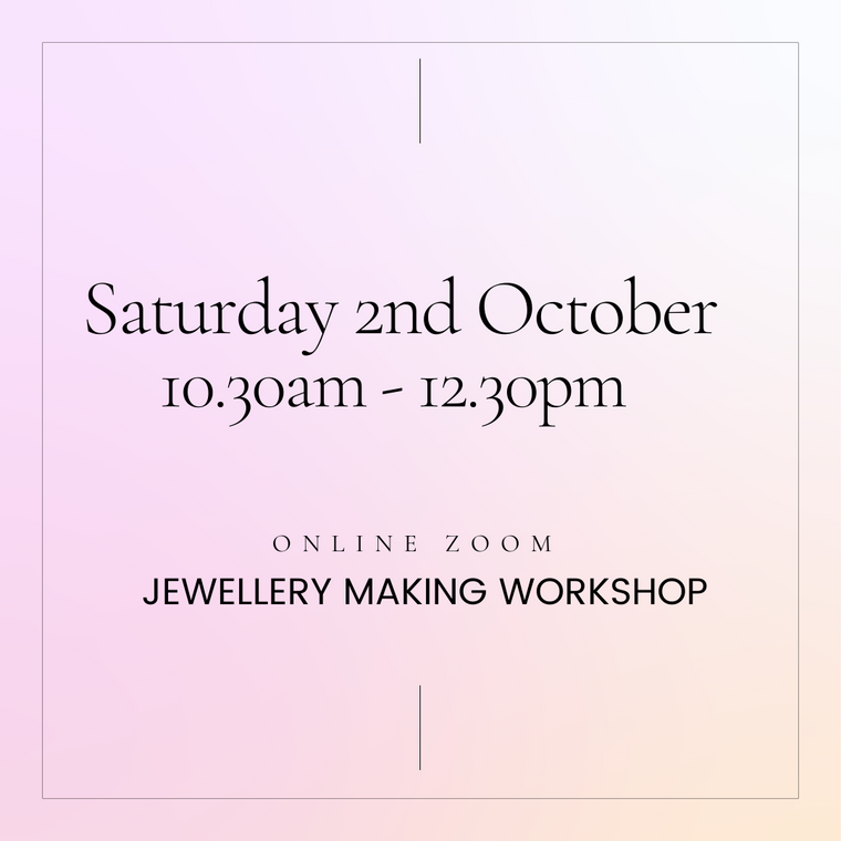 2 hour  Jewellery Making Workshop : Saturday 2nd October 10.30 - 12.30pm  Online Zoom Session