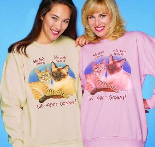 WE AINT GONNA CAT SWEATSHIRT