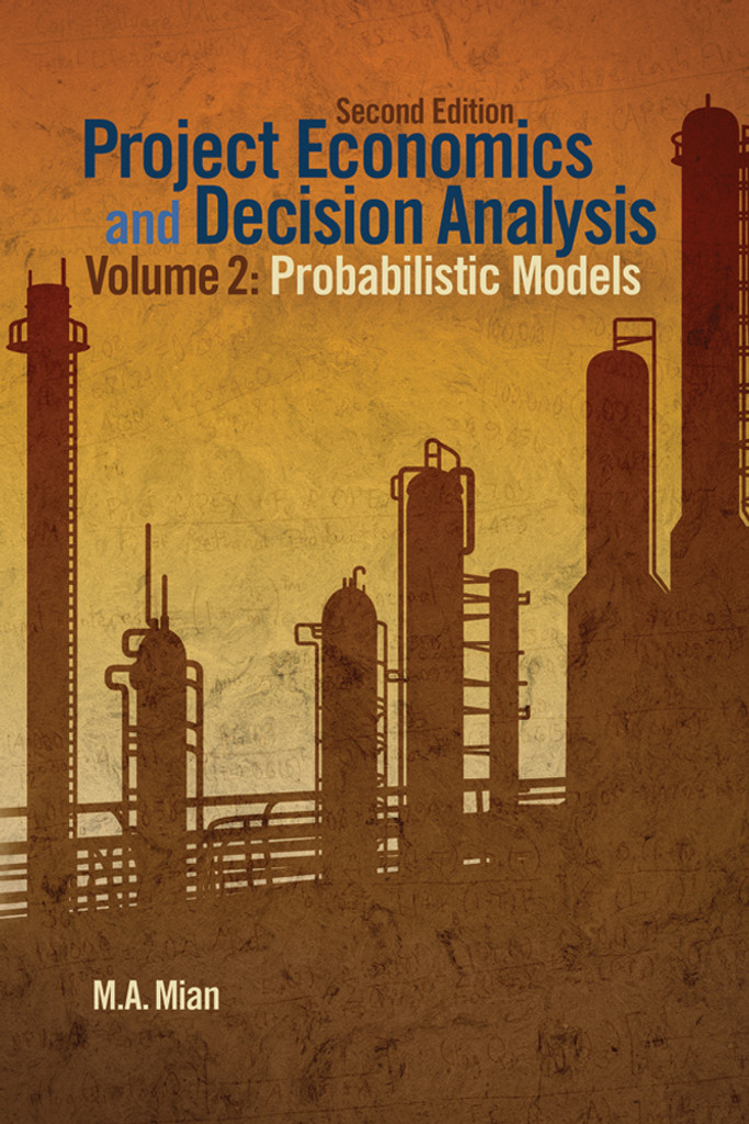 Project Economics and Decision Analysis, Volume 2: Probabilistic Models, 2nd Edition