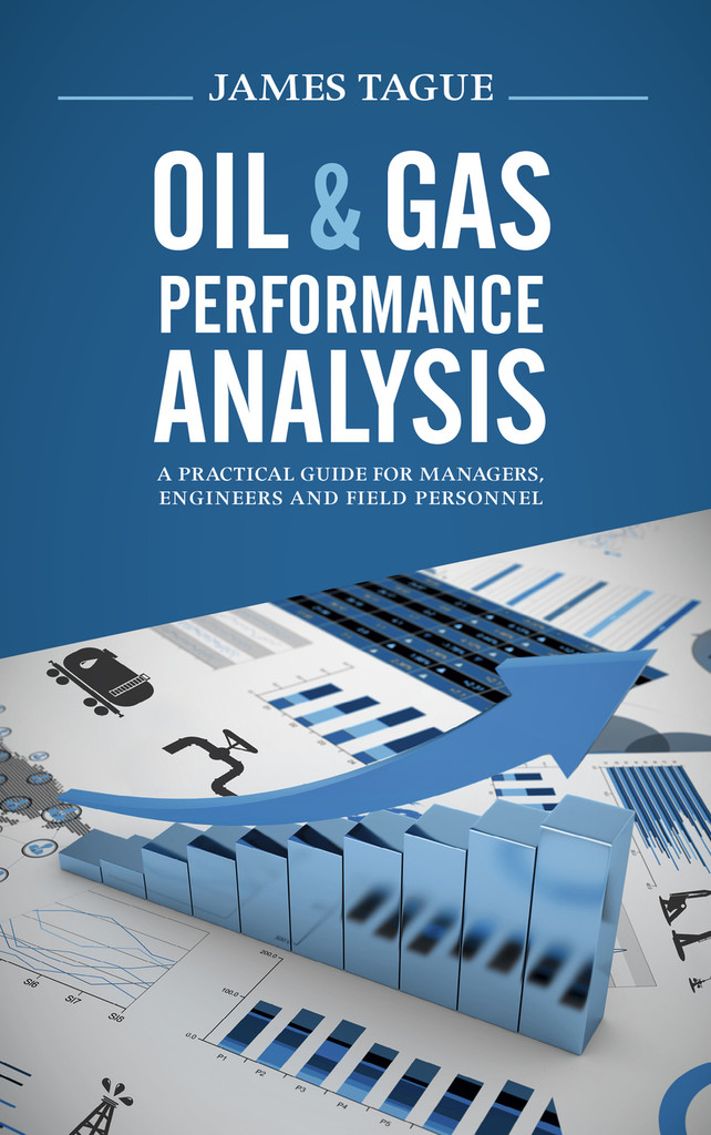 Oil & Gas Performance Analysis - A practical guide for managers, engineers and field personnel.