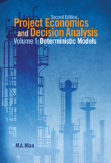Project Economics and Decision Analysis, Volume 1: Deterministic Models, 2nd Edition