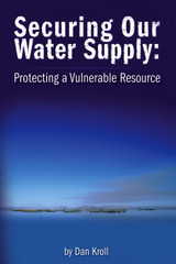 Securing Our Water Supply: Protecting a Vulnerable Resource
