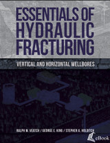 Essentials of Hydraulic Fracturing: Vertical and Horizontal Wellbores - eBook