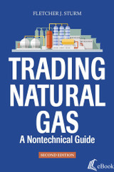 Trading Natural Gas: A Nontechnical Guide, 2nd Edition - eBook