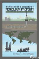 The Acquisition & Divestiture of Petroleum Property, Second Edition - eBook