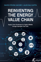 Reinventing the Energy Value Chain: Supply Chain Roadmaps for Digital Oilfields through Hydrogen Fuel Cells - eBook