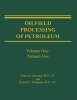 Oilfield Processing of Petroleum, Volume 1: Natural Gas
