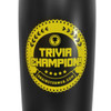 'TRIVIA CHAMPION!' Glacier 17 oz stainless steel, copper lined bottle (BLACK)