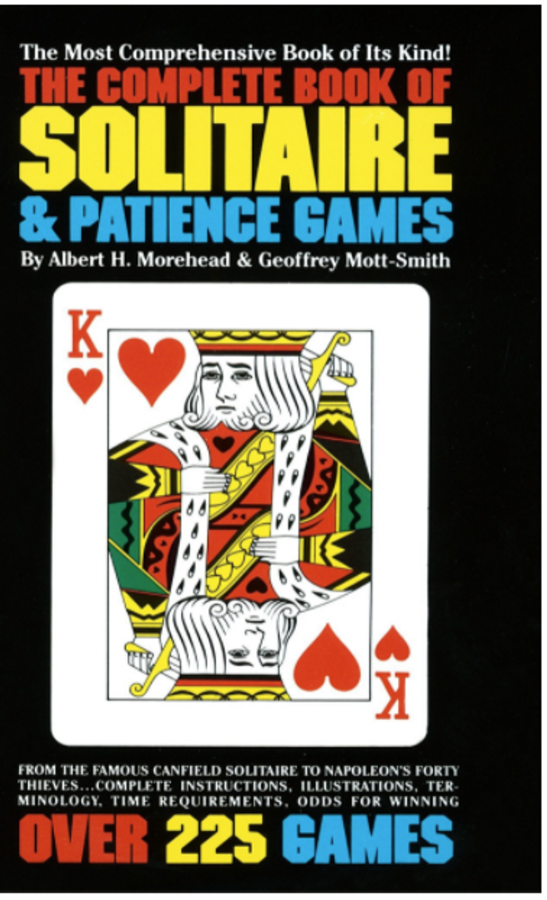 The Complete Book of Solitaire and Patience Games: The Most Comprehensive Book of Its Kind: Over 225 Games 4078PB
