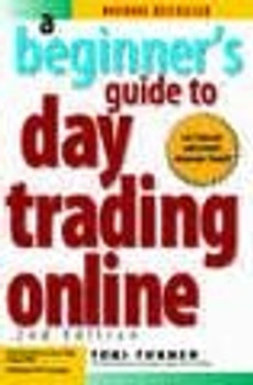 A Beginner's Guide to Day Trading BY Toni Turner 0459PB
