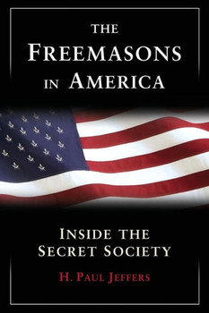 The Freemasons In America Inside The Secret Society 1237PB