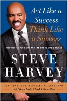 Act Like a Success, Think Like a Success BY Steve Harvey
