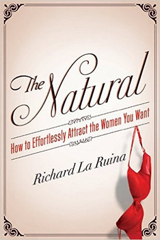 The Natural – How To Effortlessly Attract The Women You Want