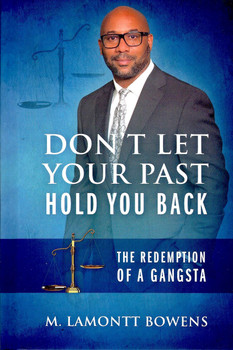 Don't Let Your Past Hold You Back by M Lamontt Bowens