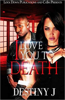 I Love you to DEATH by Destiny J (