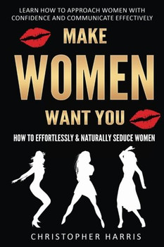 Make Women Want You by Christopher Harris
