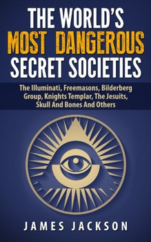 The World's Most Dangerous Secret Societie
