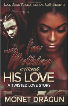 I'm Nothing Without His Love: A Twisted Love Story  3670PB