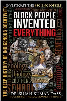3801PB Black People Invented Everything: The Deep History of Indigenous Creativity