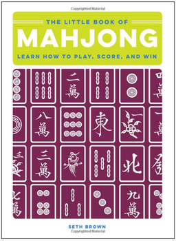The Little Book of Mahjong: Learn How to Play, Score, and Win 3780HC