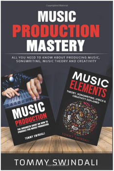 Music Production Mastery: All You Need to Know About Producing Music, Songwriting, Music Theory and Creativity 3980PB