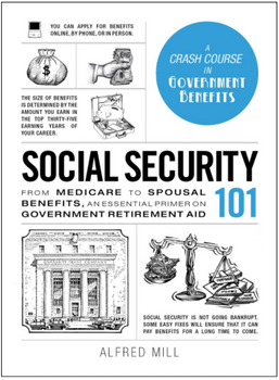 Social Security 101: From Medicare to Spousal Benefits, an Essential Primer on Government Retirement Aid 3988HC
