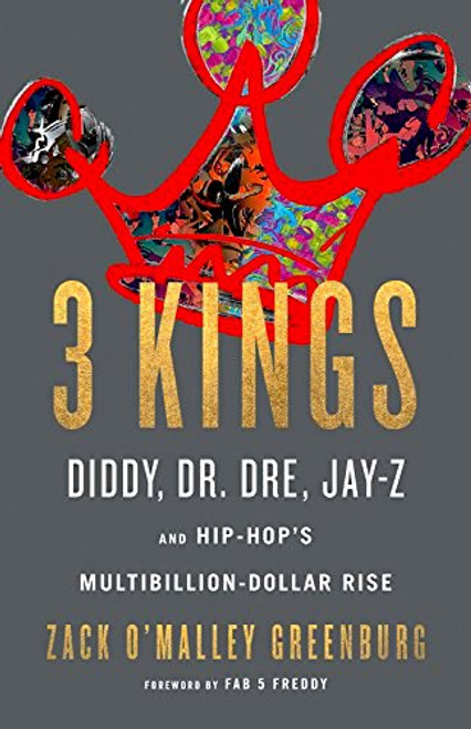 3 Kings: Diddy, Dr. Dre, Jay-Z, and Hip-Hop's Multibillion-Dollar Rise 2094HC (HARDCOVER)