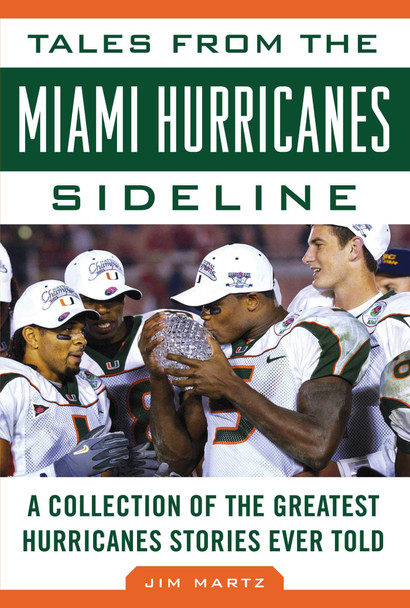 Tales from the Miami Hurricanes Sideline: A Collection of the Greatest Hurricanes Stories