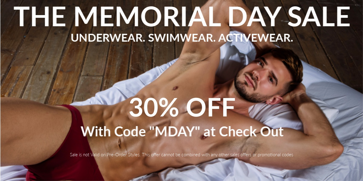 """The Memorial Day Sale. Underwear, Swimwear, Activewear. 30% off with the code """"mday"""" at checkout.  Sale not valid on Pre-Order Items.  Offer can not be combined with any other offer."""