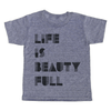 grey t-shirt with black lettering  - life is beauty full